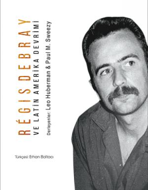Paul M. Sweezy, Leo Huberman – Regis Debray ve Latin Amerika Devrimi