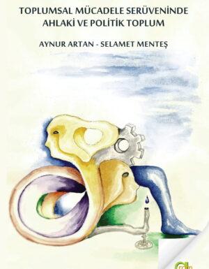 Aynur Artan/Selamet Menteş – Toplumsal Mücadele Serüveninde Ahlaki Politik Toplum