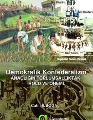 Cahit İlboğa – Demokratik Konfederalizm Anaçlığın Toplumsallıktaki Yeri ve Rolü