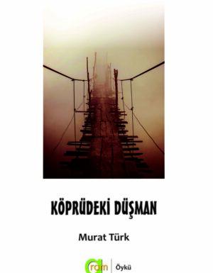 Murat Türk-Köprüdeki Düşman